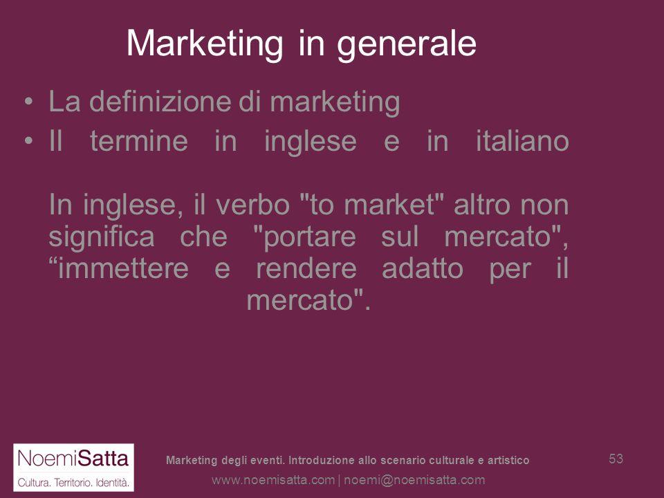 Marketing degli eventi. Introduzione allo scenario culturale e artistico www.noemisatta.com | noemi@noemisatta.com 52 Il marketing culturale e artisti