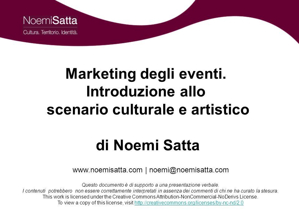 Marketing degli eventi. Introduzione allo scenario culturale e artistico www.noemisatta.com | noemi@noemisatta.com 71 Conclusioni Con oggi abbiamo vis