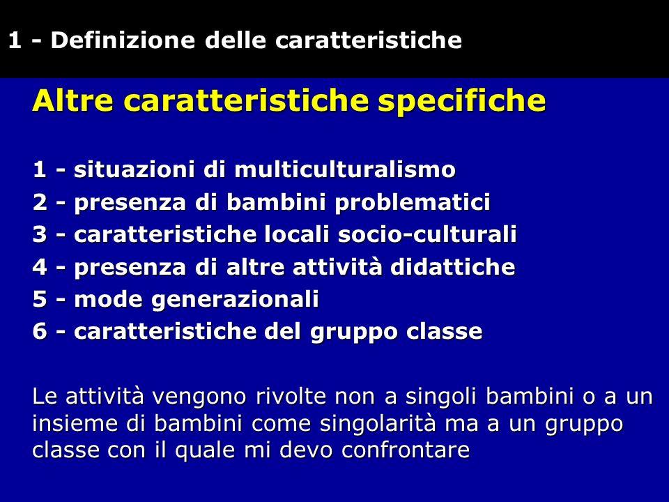 Altre caratteristiche specifiche 1 - situazioni di multiculturalismo 2 - presenza di bambini problematici 3 - caratteristiche locali socio-culturali 4