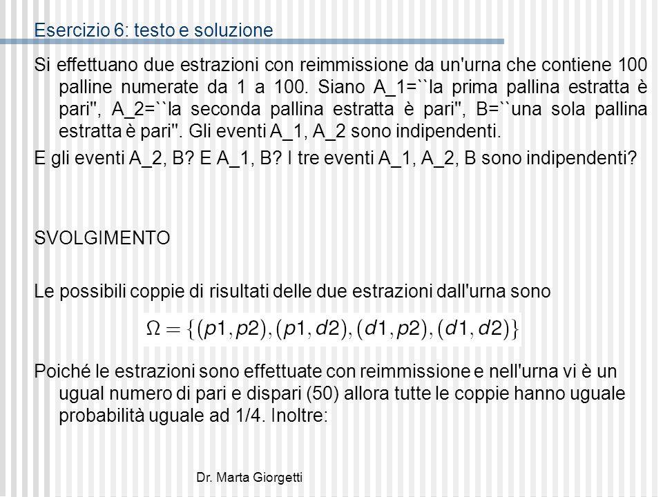Dr. Marta Giorgetti Esercizio 6: testo e soluzione Si effettuano due estrazioni con reimmissione da un'urna che contiene 100 palline numerate da 1 a 1