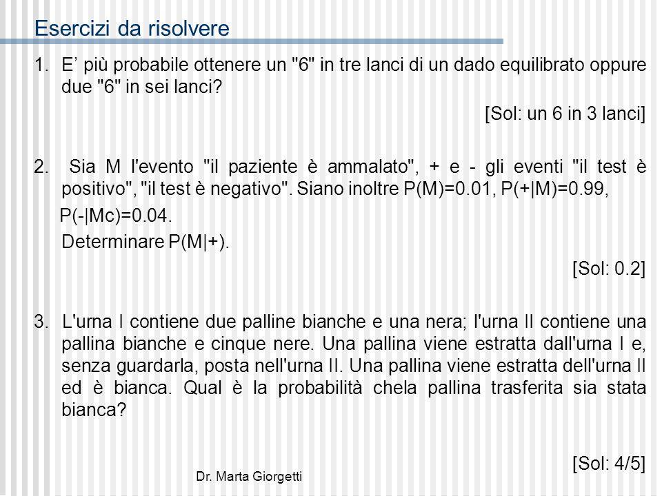 Dr. Marta Giorgetti Esercizi da risolvere 1.E più probabile ottenere un