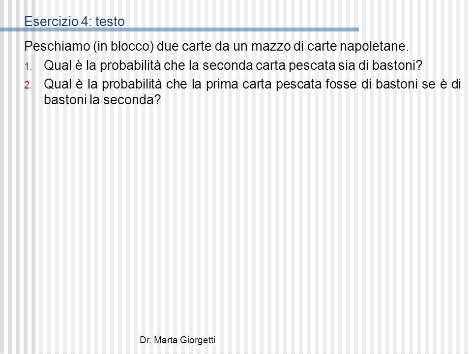 Dr. Marta Giorgetti Esercizio 4: testo Peschiamo (in blocco) due carte da un mazzo di carte napoletane. 1. Qual è la probabilità che la seconda carta