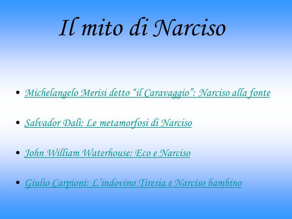 Michelangelo Merisi detto il Caravaggio: Narciso alla fonteMichelangelo Merisi detto il Caravaggio: Narciso alla fonte Salvador Dalì: Le metamorfosi d