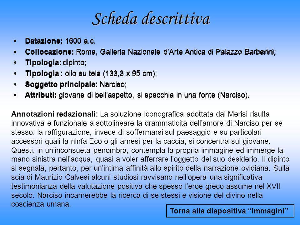Scheda descrittiva Datazione: 1600 a.c. Collocazione: Roma, Galleria Nazionale dArte Antica di Palazzo Barberini; Tipologia: dipinto; Tipologia : olio