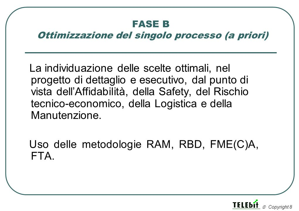 Flusso del progetto con controllo di LCC e analisi di rischio Verifica di fattibilità Anagrafico e albero dei costi Modellazione RAM, FMECA, FTA Analisi di rischio Life Cycle Costing Design Review e validazione Accettato.