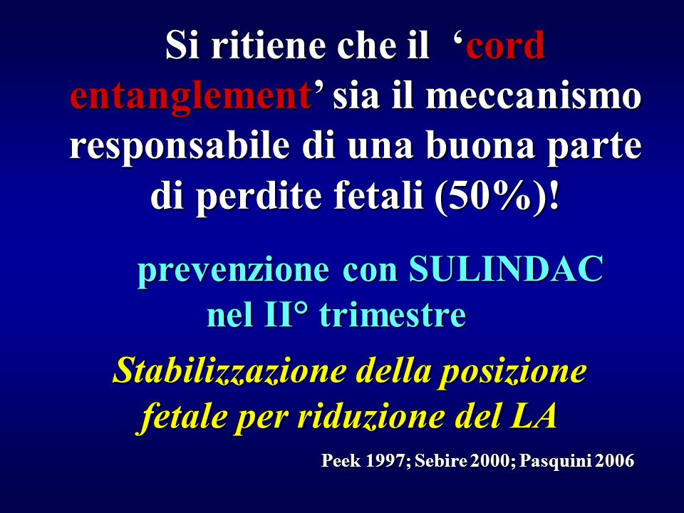 Si ritiene che il cord entanglement sia il meccanismo responsabile di una buona parte di perdite fetali (50%)! Stabilizzazione della posizione fetale