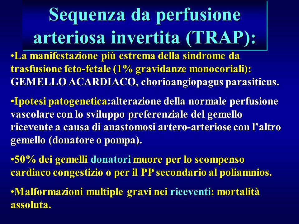 Sequenza da perfusione arteriosa invertita (TRAP): La manifestazione più estrema della sindrome da trasfusione feto-fetale (1% gravidanze monocoriali)