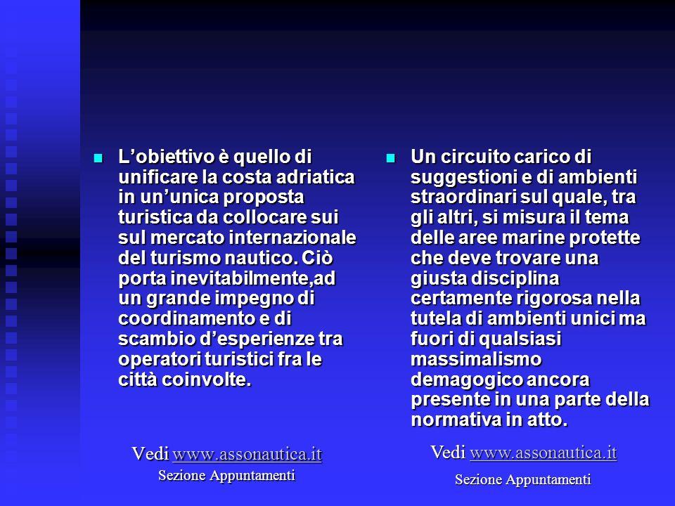 Lobiettivo è quello di unificare la costa adriatica in ununica proposta turistica da collocare sui sul mercato internazionale del turismo nautico. Ciò