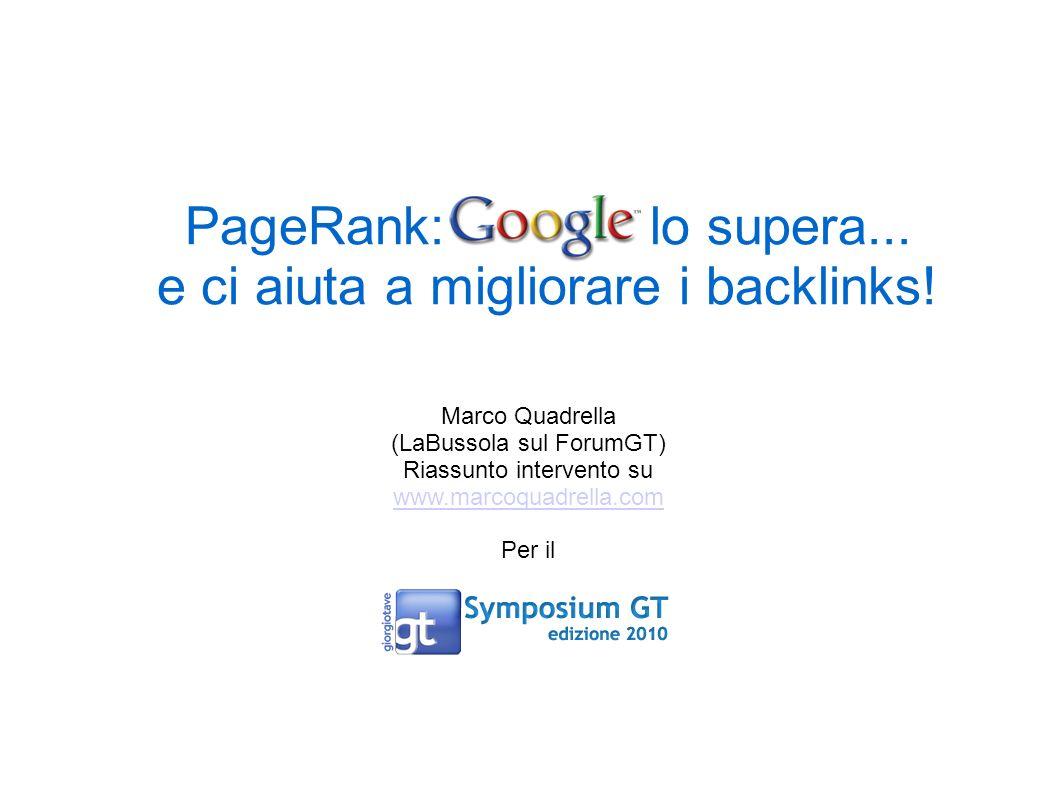 PageRank: Google lo supera... e ci aiuta a migliorare i backlinks! Marco Quadrella (LaBussola sul ForumGT) Riassunto intervento su www.marcoquadrella.