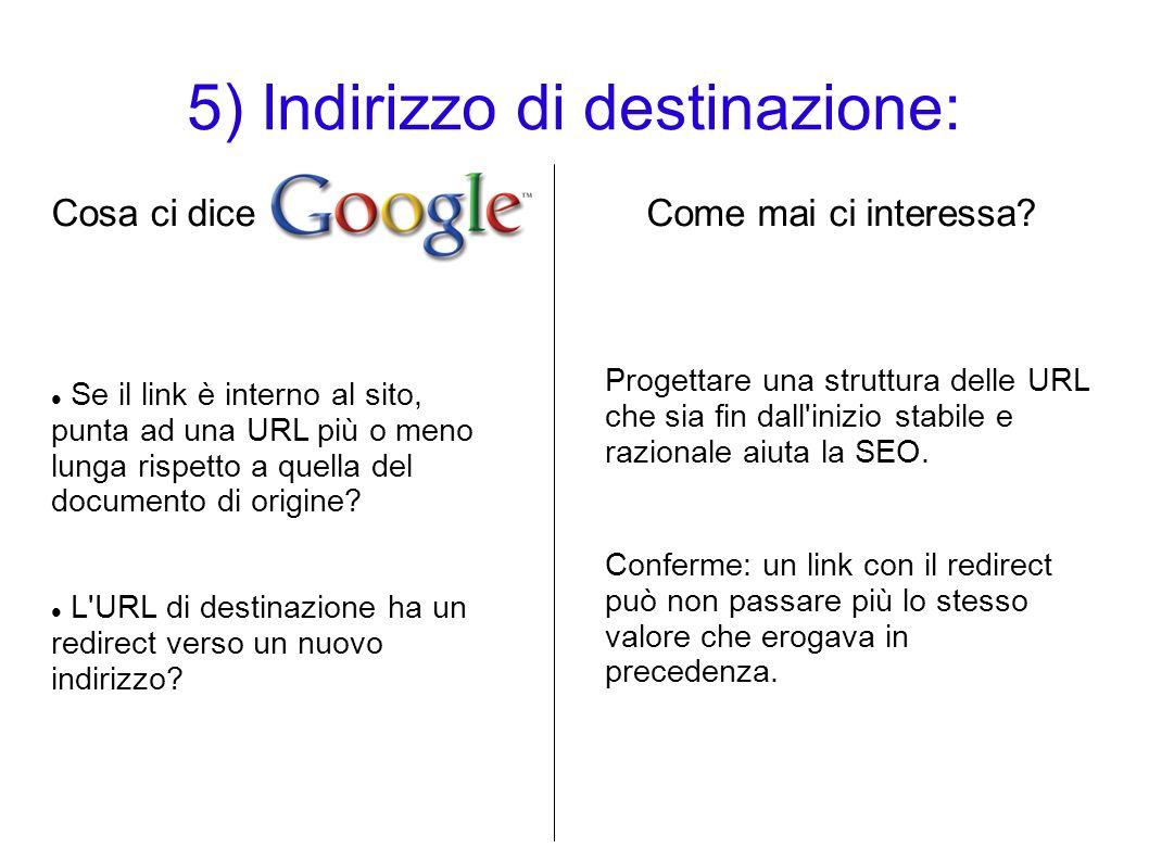 5) Indirizzo di destinazione: Cosa ci diceCome mai ci interessa? Se il link è interno al sito, punta ad una URL più o meno lunga rispetto a quella del