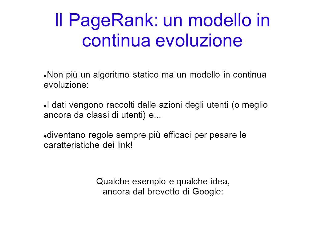 Il PageRank: un modello in continua evoluzione Non più un algoritmo statico ma un modello in continua evoluzione: I dati vengono raccolti dalle azioni