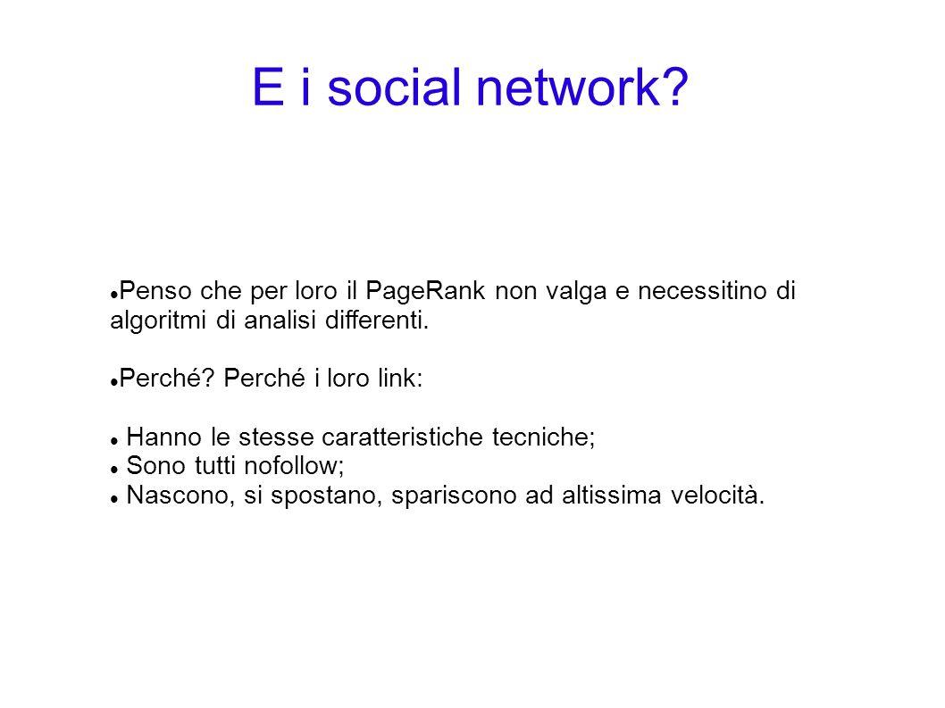 E i social network? Penso che per loro il PageRank non valga e necessitino di algoritmi di analisi differenti. Perché? Perché i loro link: Hanno le st