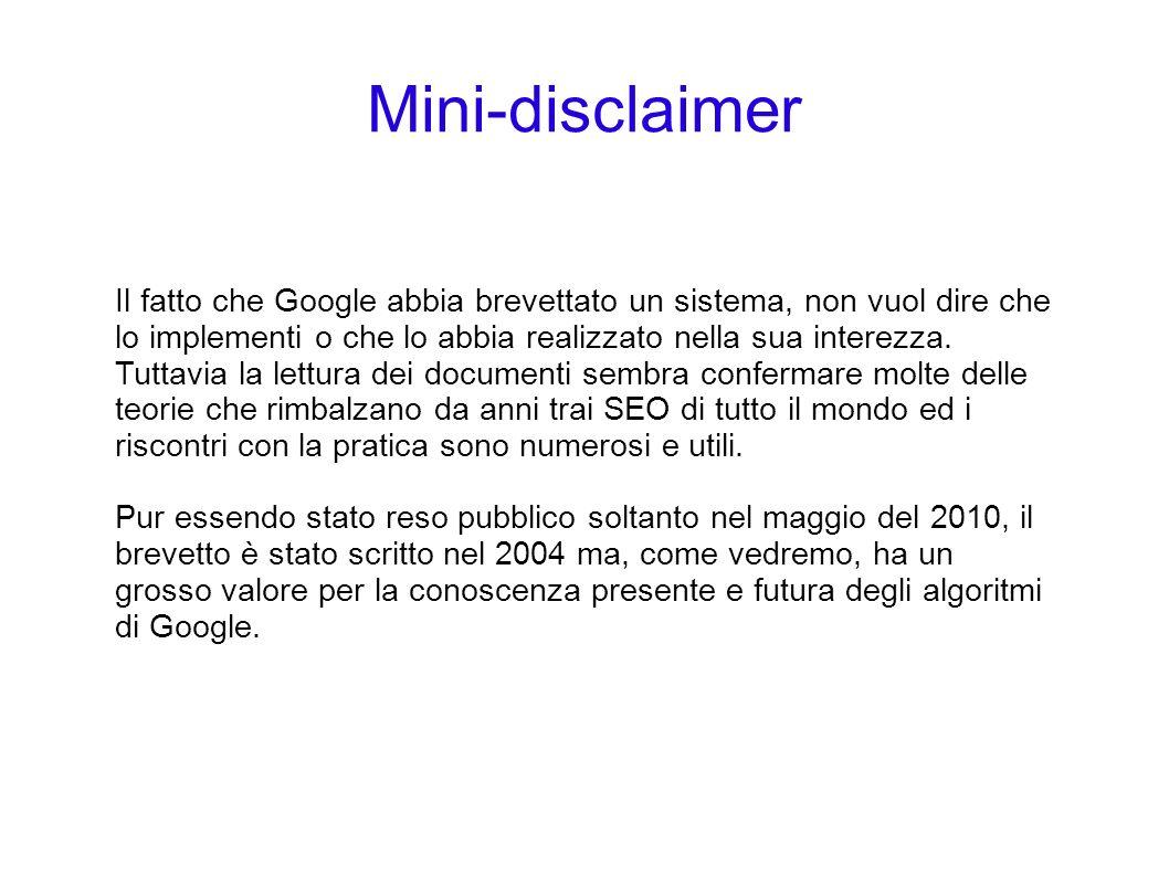 Mini-disclaimer Il fatto che Google abbia brevettato un sistema, non vuol dire che lo implementi o che lo abbia realizzato nella sua interezza. Tuttav