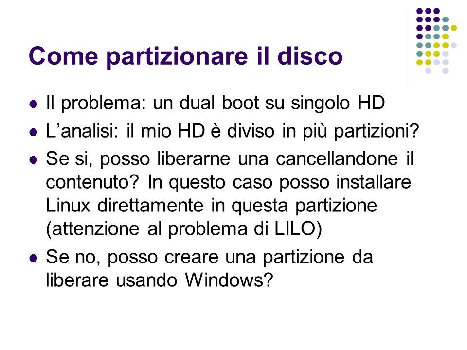 Come partizionare il disco Il problema: un dual boot su singolo HD Lanalisi: il mio HD è diviso in più partizioni? Se si, posso liberarne una cancella