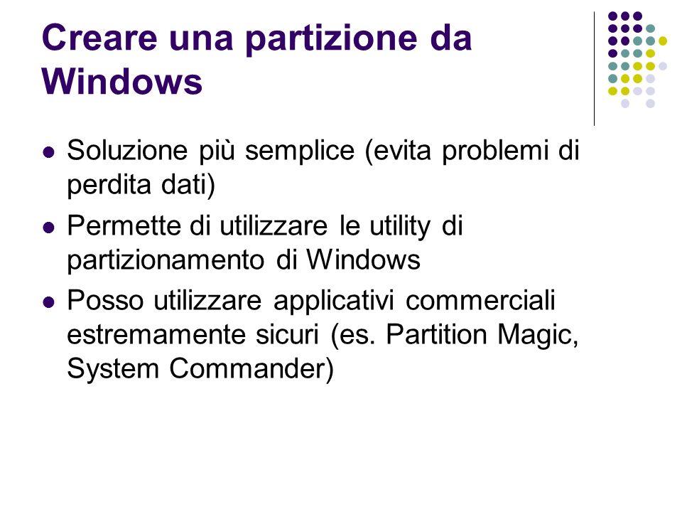 Creare una partizione da Windows Soluzione più semplice (evita problemi di perdita dati) Permette di utilizzare le utility di partizionamento di Windo