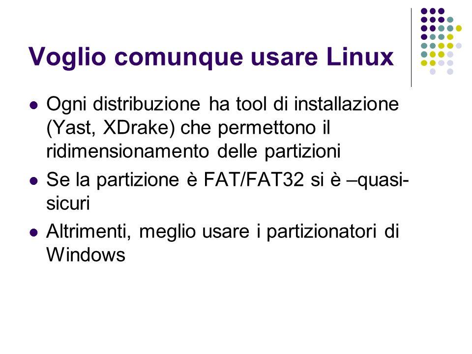 Voglio comunque usare Linux Ogni distribuzione ha tool di installazione (Yast, XDrake) che permettono il ridimensionamento delle partizioni Se la part
