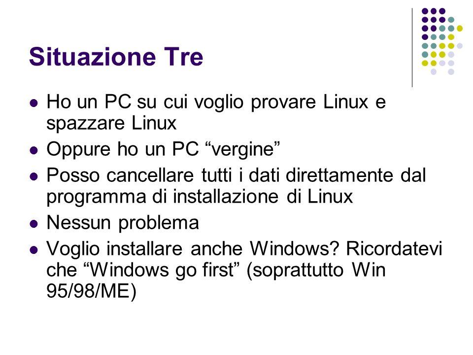 Situazione Tre Ho un PC su cui voglio provare Linux e spazzare Linux Oppure ho un PC vergine Posso cancellare tutti i dati direttamente dal programma