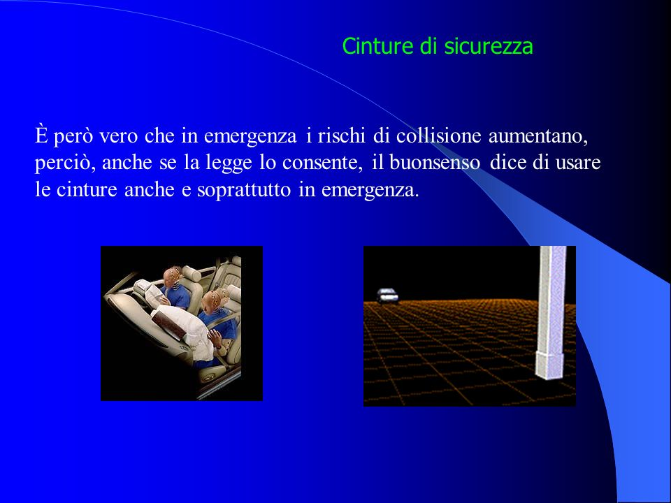 Cinture di sicurezza Art. 172 C.d.S. il conducente e i passeggeri dei veicoli hanno lobbligo di utilizzare le cinture in qualsiasi situazione di marci