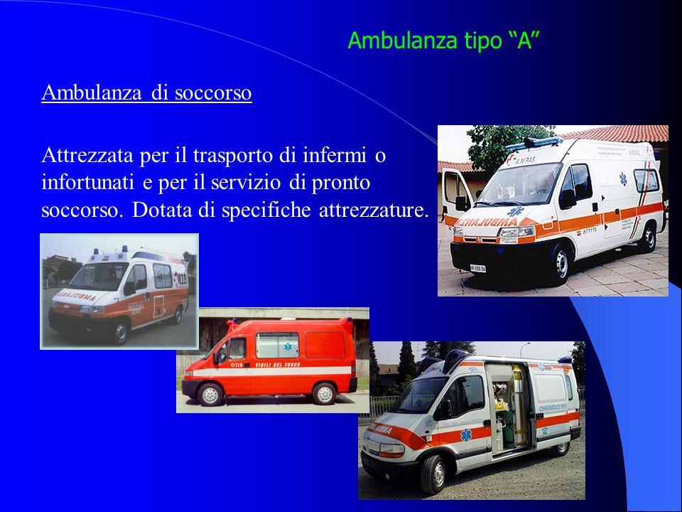 Ambulanza tipo A Ambulanza di soccorso Attrezzata per il trasporto di infermi o infortunati e per il servizio di pronto soccorso.
