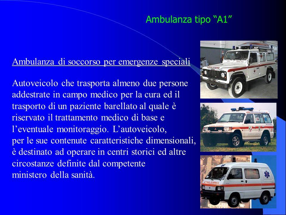 Ambulanza tipo A1 Ambulanza di soccorso per emergenze speciali Autoveicolo che trasporta almeno due persone addestrate in campo medico per la cura ed il trasporto di un paziente barellato al quale è riservato il trattamento medico di base e leventuale monitoraggio.