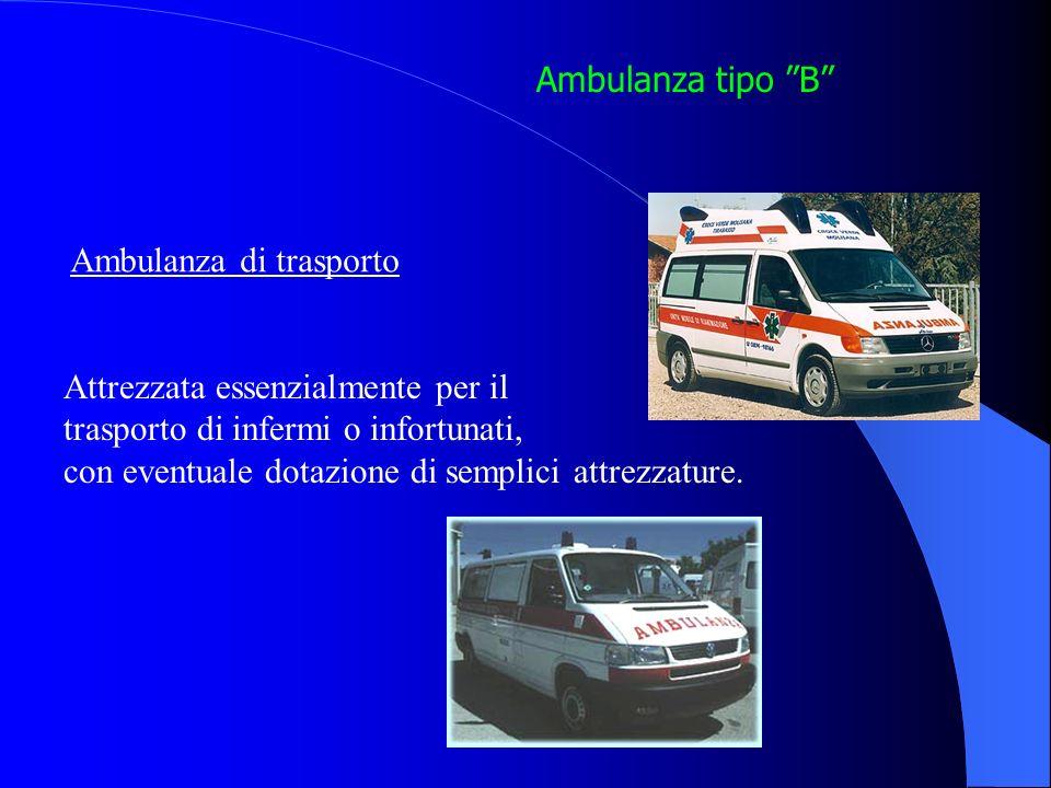 Ambulanza tipo B Ambulanza di trasporto Attrezzata essenzialmente per il trasporto di infermi o infortunati, con eventuale dotazione di semplici attrezzature.
