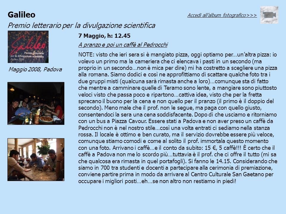 Galileo Premio letterario per la divulgazione scientifica Maggio 2008, Padova A pranzo e poi un caffè al Pedrocchi NOTE: visto che ieri sera si è mang