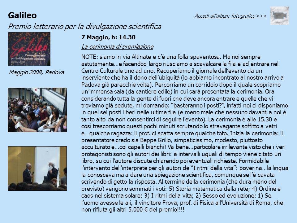 Galileo Premio letterario per la divulgazione scientifica Maggio 2008, Padova La cerimonia di premiazione NOTE: siamo in via Altinate e cè una folla s