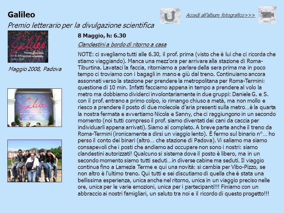 Galileo Premio letterario per la divulgazione scientifica Maggio 2008, Padova 8 Maggio, h: 6.30 Clandestini a bordo di ritorno a casa NOTE: ci sveglia