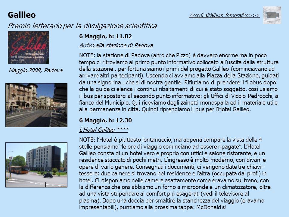 Galileo Premio letterario per la divulgazione scientifica Maggio 2008, Padova 6 Maggio, h: 11.02 Arrivo alla stazione di Padova NOTE: la stazione di P
