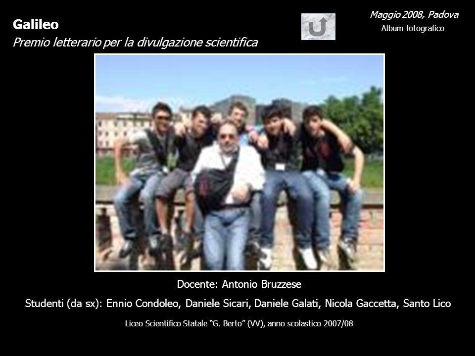 Galileo Premio letterario per la divulgazione scientifica Maggio 2008, Padova Album fotografico Docente: Antonio Bruzzese Studenti (da sx): Ennio Cond