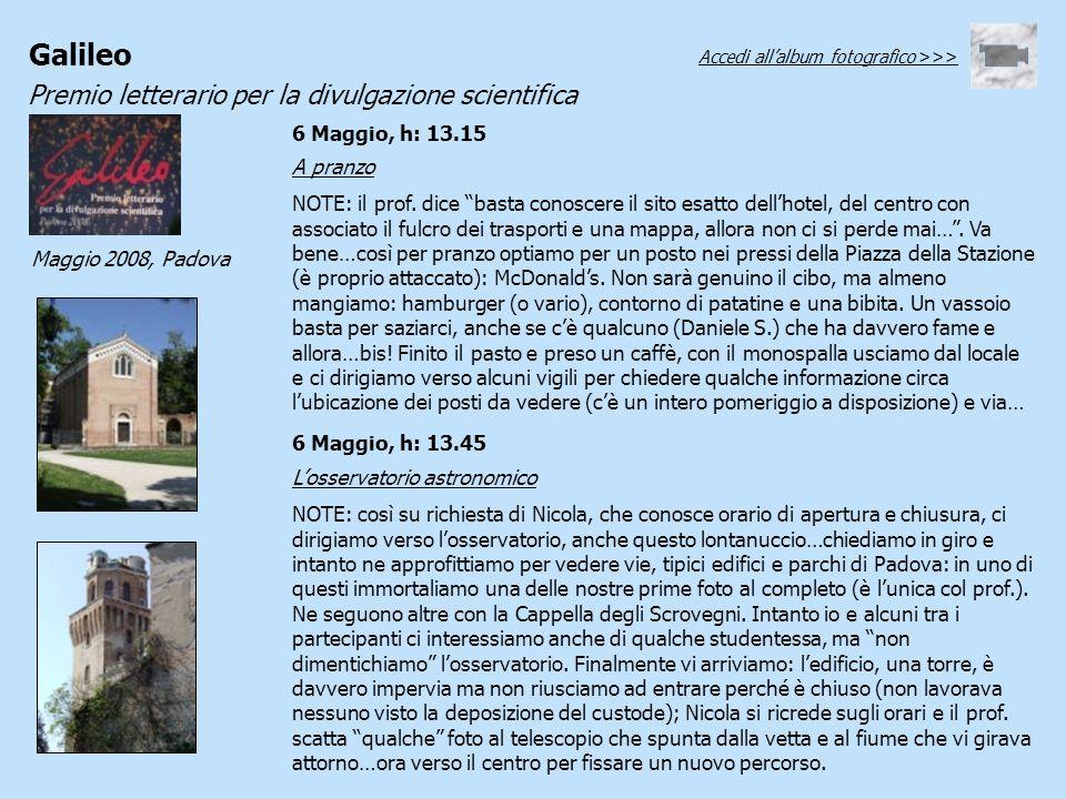 Galileo Premio letterario per la divulgazione scientifica Maggio 2008, Padova 6 Maggio, h: 13.15 A pranzo NOTE: il prof. dice basta conoscere il sito