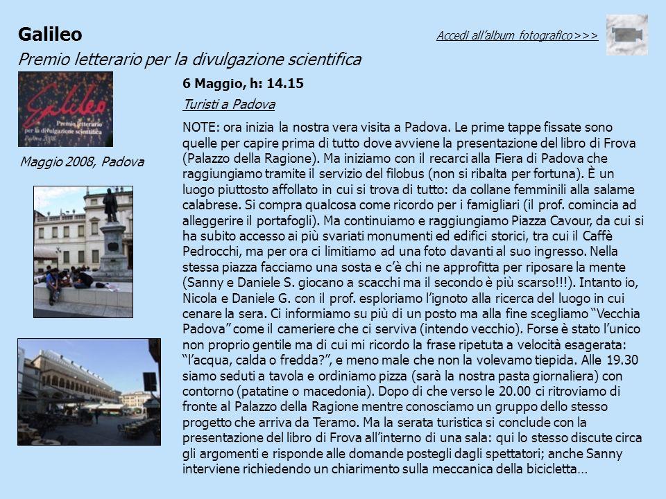 Galileo Premio letterario per la divulgazione scientifica Maggio 2008, Padova 6 Maggio, h: 14.15 Turisti a Padova NOTE: ora inizia la nostra vera visi