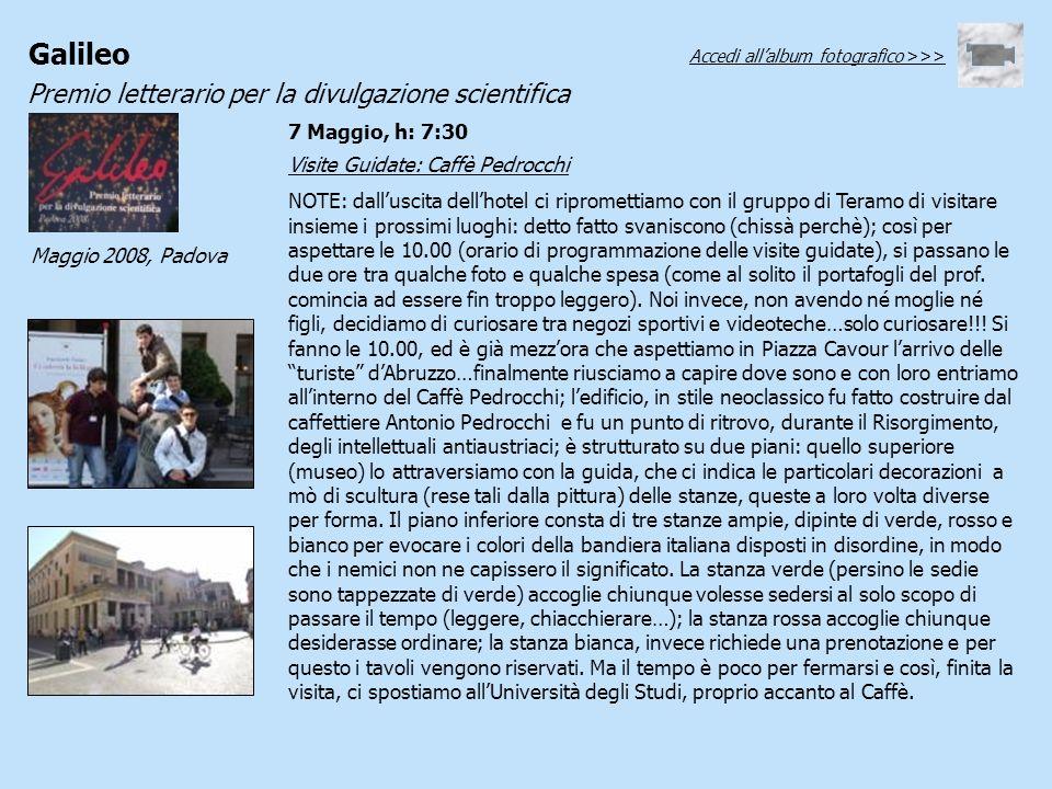 Galileo Premio letterario per la divulgazione scientifica Maggio 2008, Padova Visite Guidate: Caffè Pedrocchi NOTE: dalluscita dellhotel ci riprometti