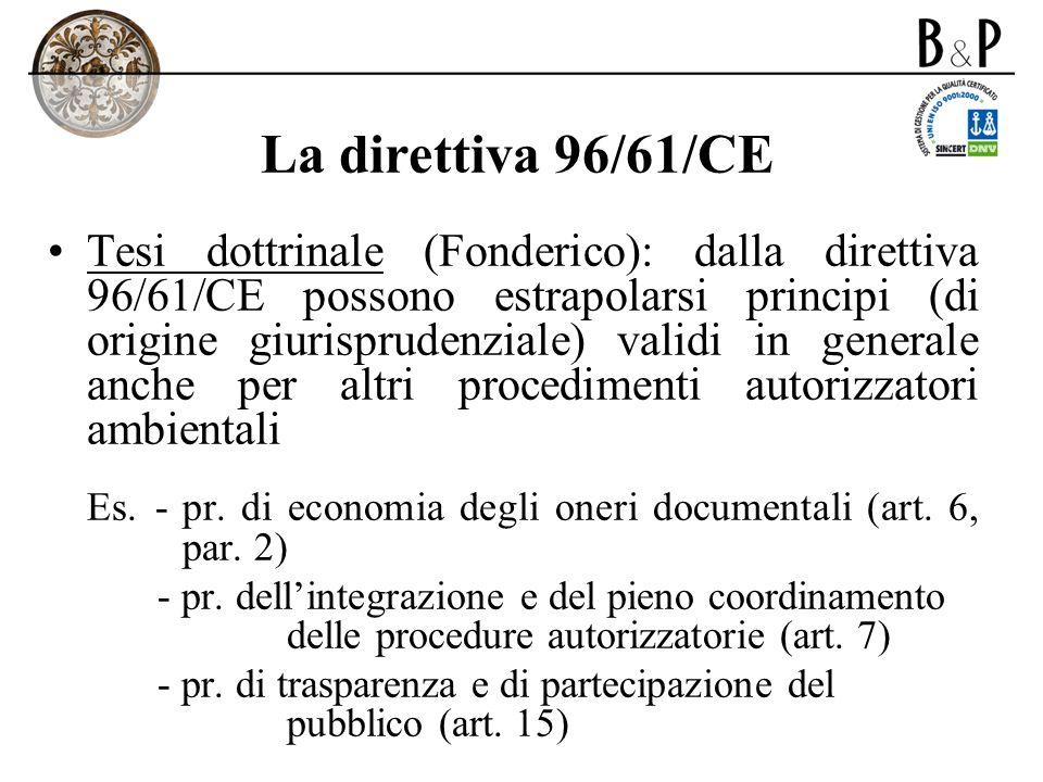 La direttiva 96/61/CE Tesi dottrinale (Fonderico): dalla direttiva 96/61/CE possono estrapolarsi principi (di origine giurisprudenziale) validi in gen