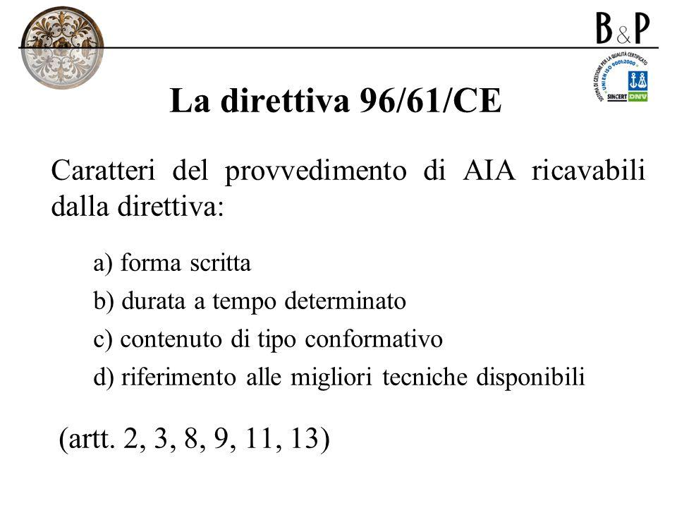 La direttiva 96/61/CE Caratteri del provvedimento di AIA ricavabili dalla direttiva: a) forma scritta b) durata a tempo determinato c) contenuto di ti