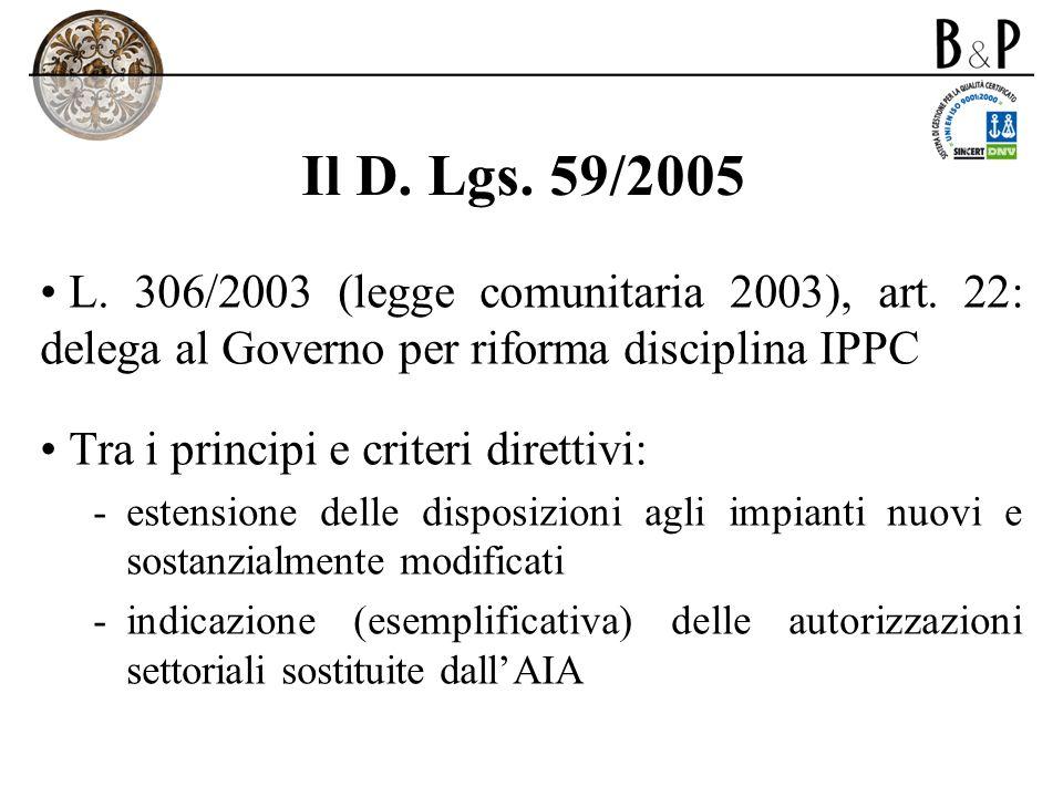 Il D. Lgs. 59/2005 L. 306/2003 (legge comunitaria 2003), art. 22: delega al Governo per riforma disciplina IPPC Tra i principi e criteri direttivi: -e