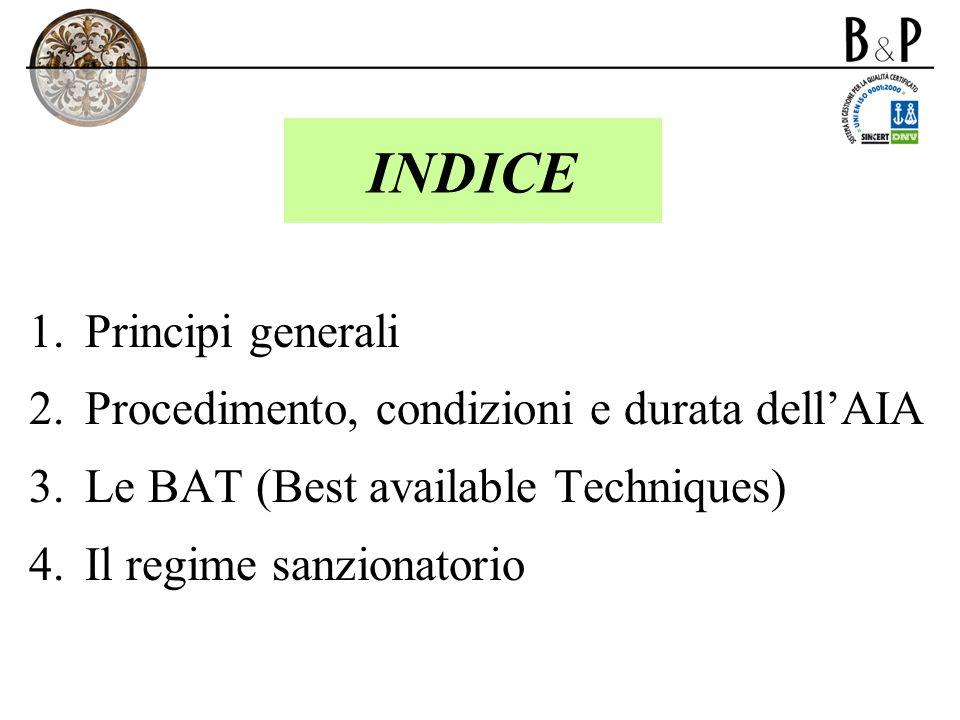 INDICE 1.Principi generali 2.Procedimento, condizioni e durata dellAIA 3.Le BAT (Best available Techniques) 4.Il regime sanzionatorio