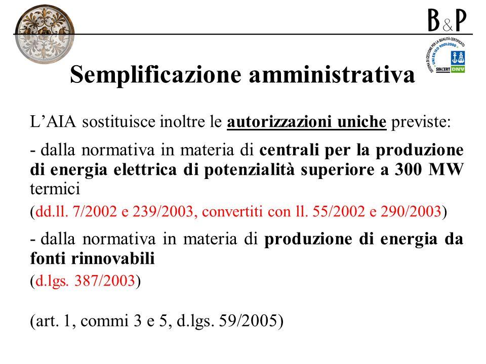 Semplificazione amministrativa LAIA sostituisce inoltre le autorizzazioni uniche previste: - dalla normativa in materia di centrali per la produzione