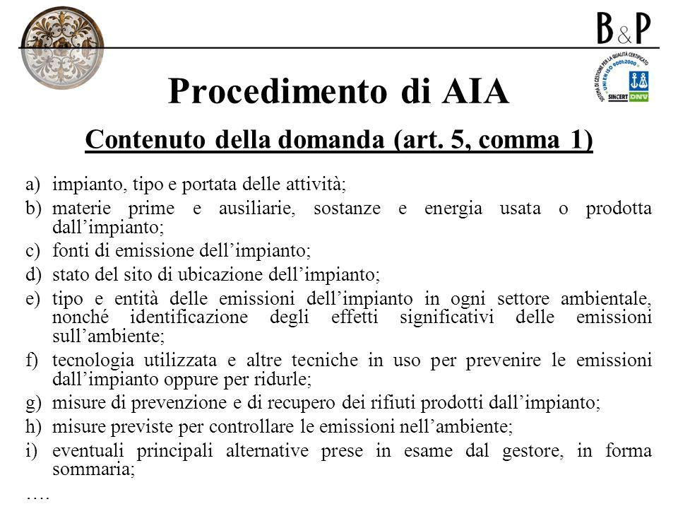 Procedimento di AIA Contenuto della domanda (art. 5, comma 1) a) impianto, tipo e portata delle attività; b) materie prime e ausiliarie, sostanze e en