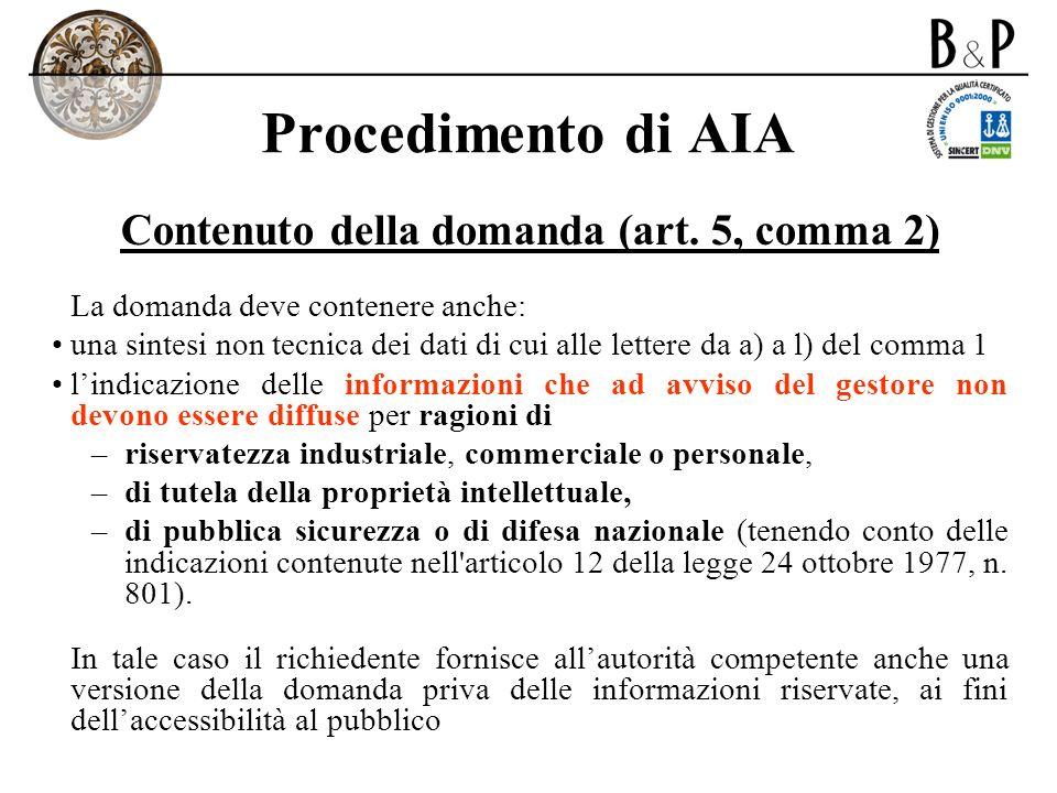 Procedimento di AIA Contenuto della domanda (art. 5, comma 2) La domanda deve contenere anche: una sintesi non tecnica dei dati di cui alle lettere da