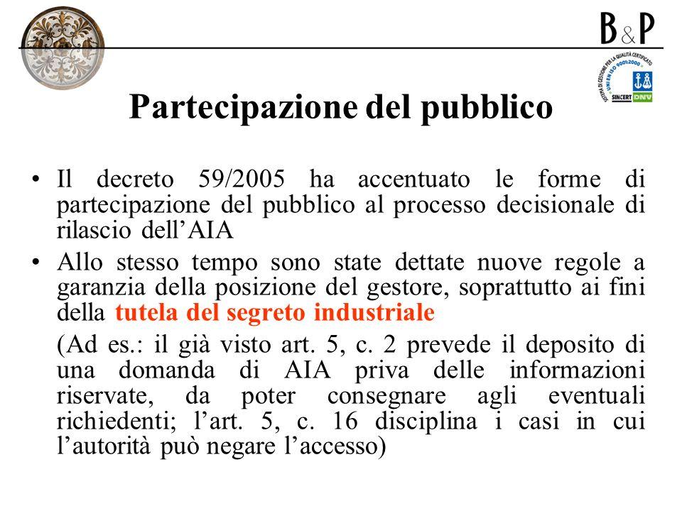 Partecipazione del pubblico Il decreto 59/2005 ha accentuato le forme di partecipazione del pubblico al processo decisionale di rilascio dellAIA Allo