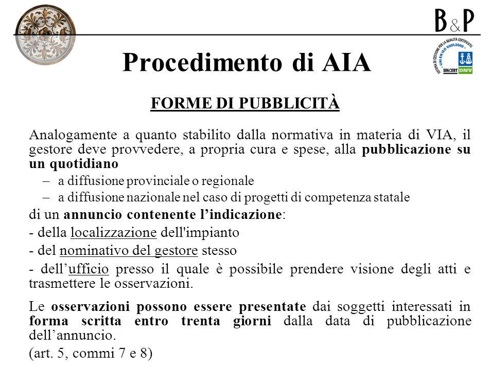 Procedimento di AIA FORME DI PUBBLICITÀ Analogamente a quanto stabilito dalla normativa in materia di VIA, il gestore deve provvedere, a propria cura