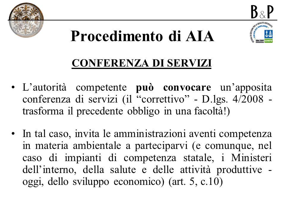Procedimento di AIA CONFERENZA DI SERVIZI Lautorità competente può convocare unapposita conferenza di servizi (il correttivo - D.lgs. 4/2008 - trasfor