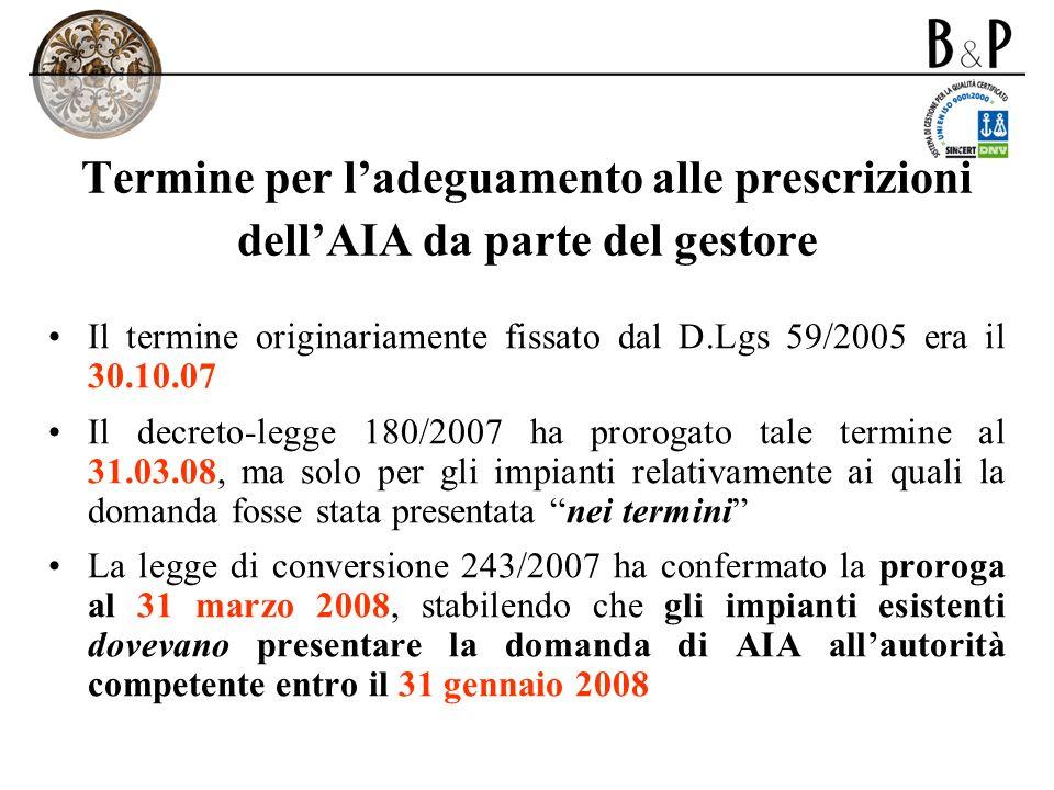 Termine per ladeguamento alle prescrizioni dellAIA da parte del gestore Il termine originariamente fissato dal D.Lgs 59/2005 era il 30.10.07 Il decret