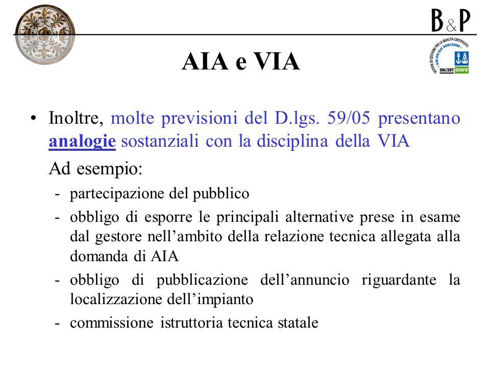 AIA e VIA Inoltre, molte previsioni del D.lgs. 59/05 presentano analogie sostanziali con la disciplina della VIA Ad esempio: -partecipazione del pubbl