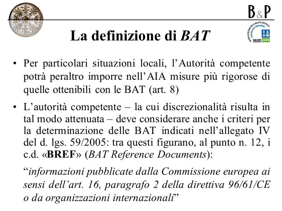 La definizione di BAT Per particolari situazioni locali, lAutorità competente potrà peraltro imporre nellAIA misure più rigorose di quelle ottenibili