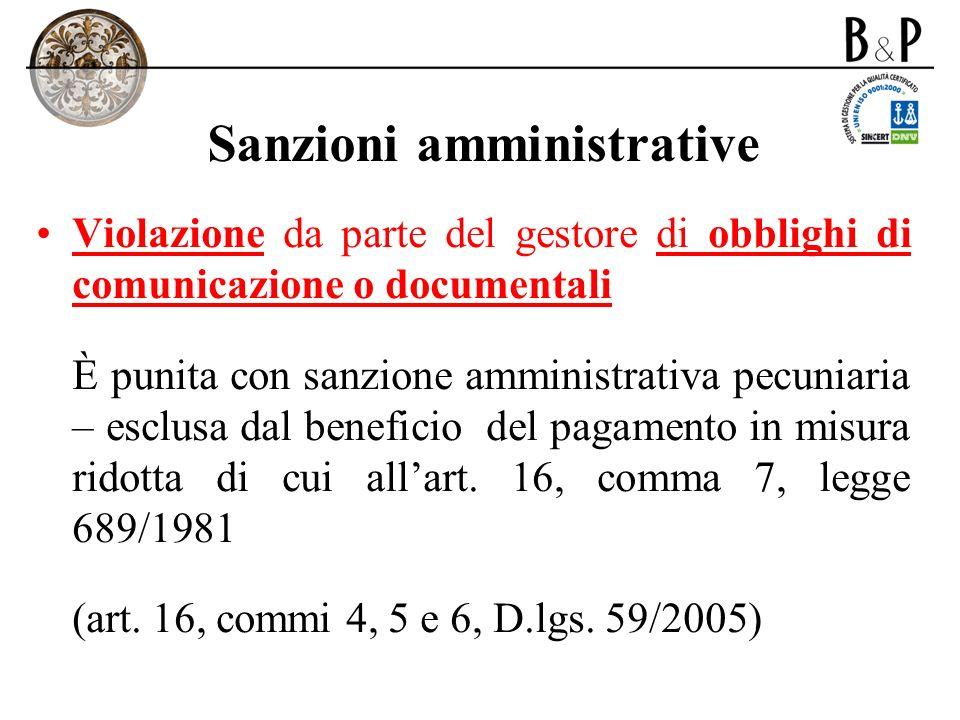 Sanzioni amministrative Violazione da parte del gestore di obblighi di comunicazione o documentali È punita con sanzione amministrativa pecuniaria – e