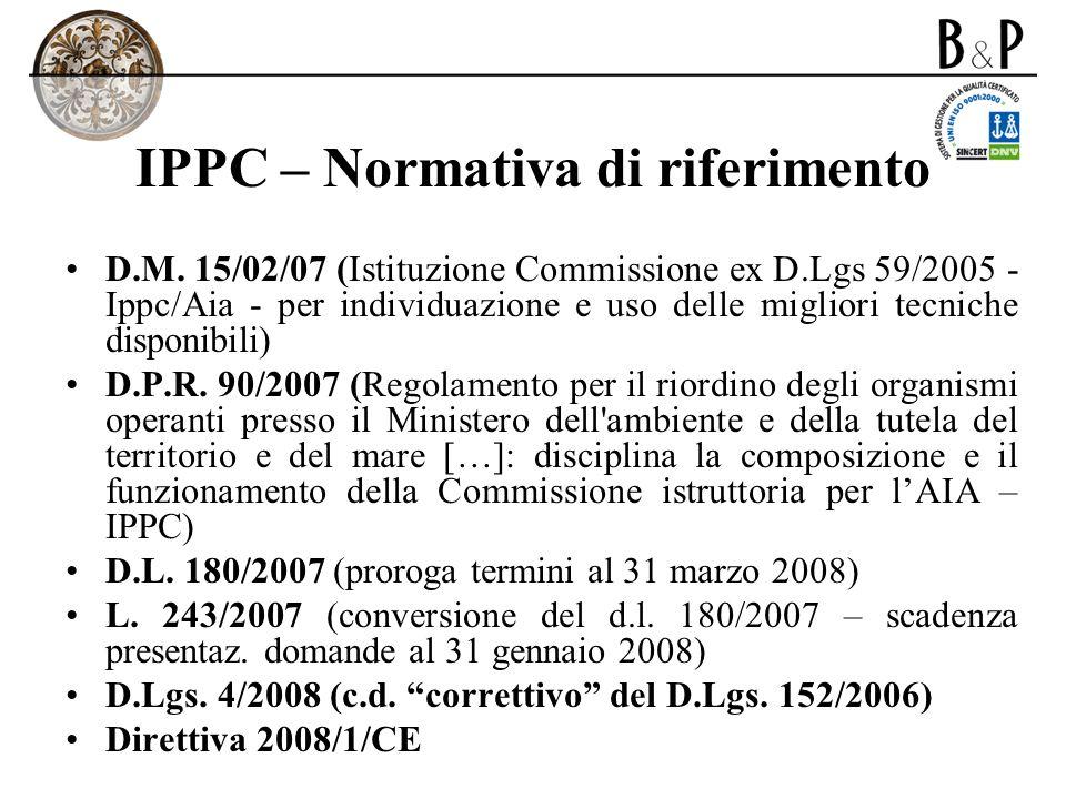 IPPC – Normativa di riferimento D.M. 15/02/07 (Istituzione Commissione ex D.Lgs 59/2005 - Ippc/Aia - per individuazione e uso delle migliori tecniche