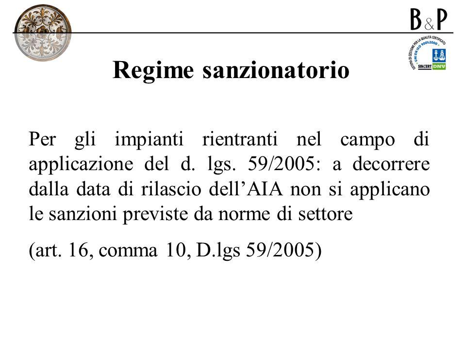 Regime sanzionatorio Per gli impianti rientranti nel campo di applicazione del d. lgs. 59/2005: a decorrere dalla data di rilascio dellAIA non si appl