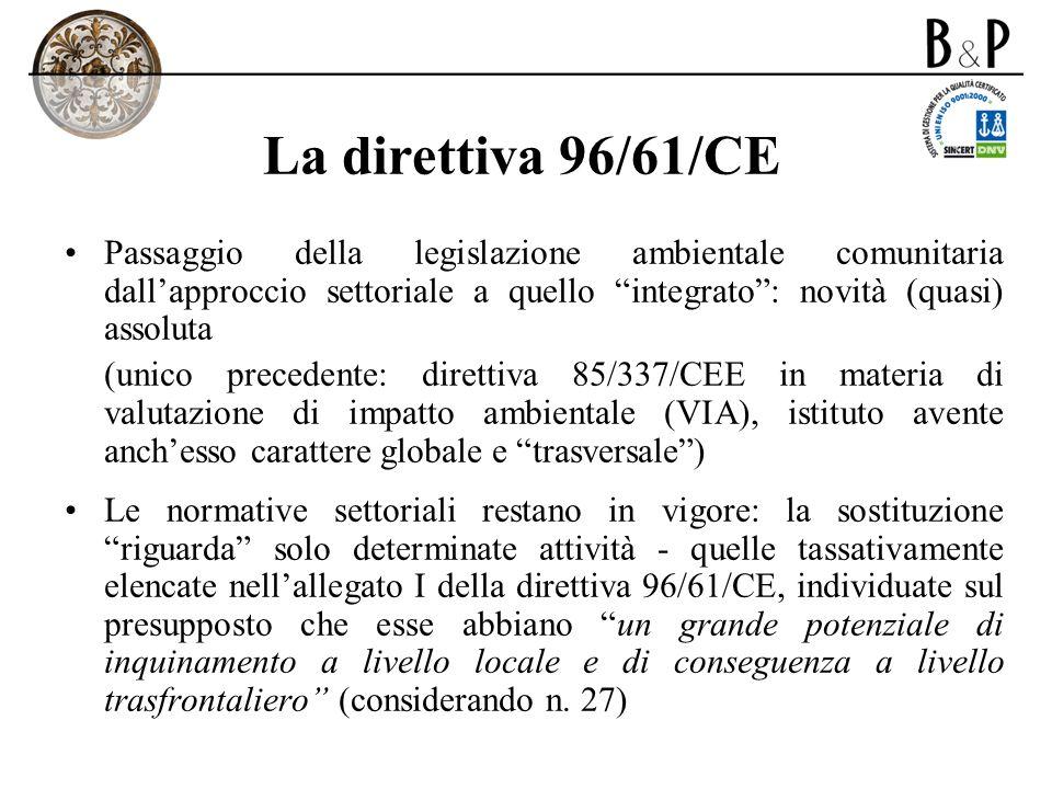 La direttiva 96/61/CE Passaggio della legislazione ambientale comunitaria dallapproccio settoriale a quello integrato: novità (quasi) assoluta (unico